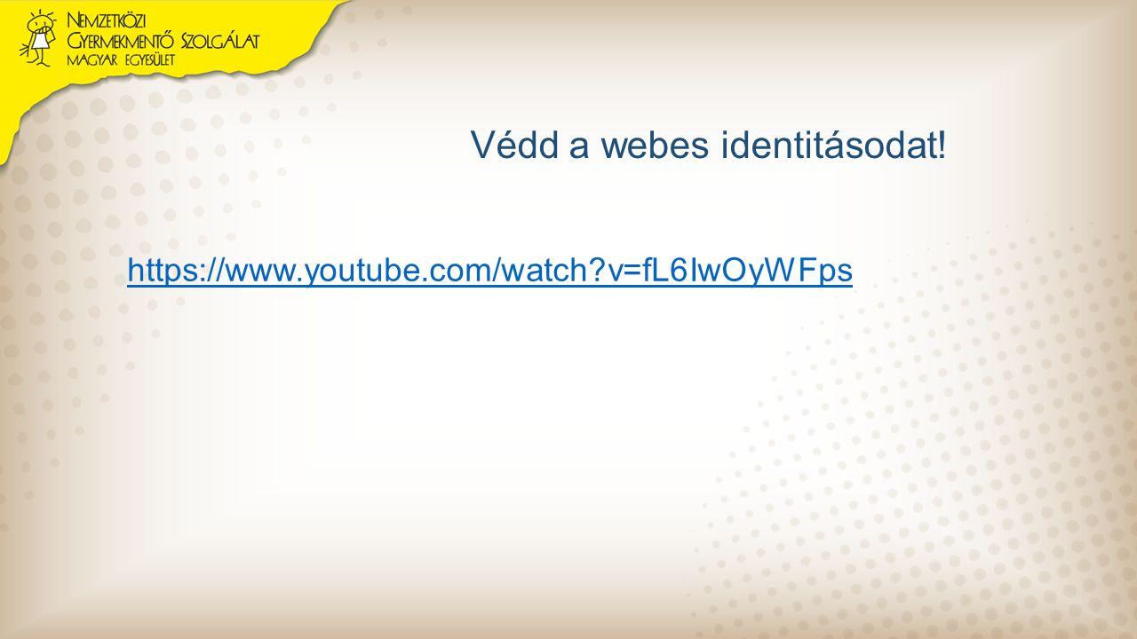 Védd a webes identitásodat! https://www.youtube.com/watch?v=fL6IwOyWFps