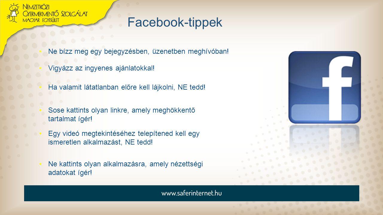 Facebook-tippek Ne bízz meg egy bejegyzésben, üzenetben meghívóban! Ha valamit látatlanban előre kell lájkolni, NE tedd! Sose kattints olyan linkre, a