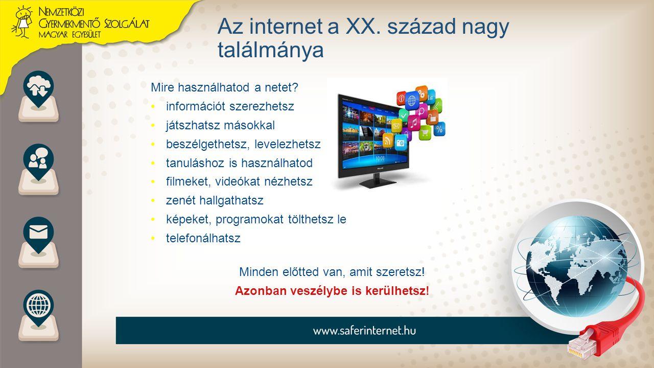 Hasznos oldalak www.baratsagosinternet.huwww.baratsagosinternet.huinternetes biztonság szabályai www.cert.huwww.cert.huvédelmi eszközök www.egyszervolt.huwww.egyszervolt.hubiztonságos gyermek oldal www.internetombudsman.huwww.internetombudsman.huvirtuális jogok ismertetése www.gyermekmento.huwww.gyermekmento.hufelvilágosítás, tájékoztatás www.kek-vonal.huwww.kek-vonal.huinternetes rossz élmények kezelése www.saferinternet.huwww.saferinternet.hubiztonságos int.