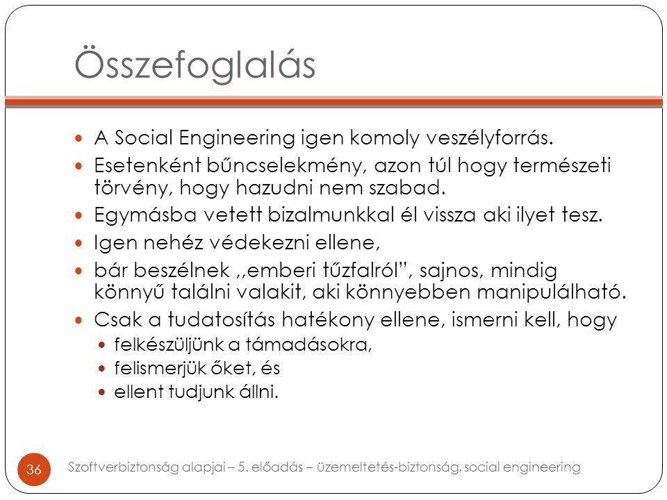 Összefoglalás A Social Engineering igen komoly veszélyforrás.
