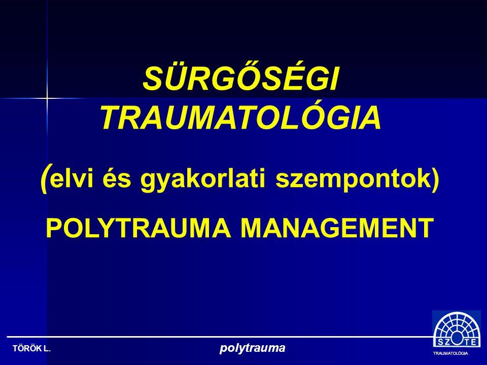 TRAUMATOLÓGIA TÖRÖK L. polytrauma CT vizsgálat, lélegeztetés, monitorizálás és shocktalanítás