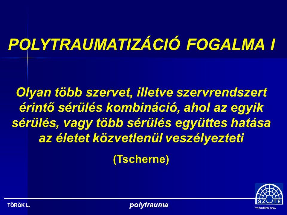 TRAUMATOLÓGIA TÖRÖK L. polytrauma POLYTRAUMATIZÁLTAK INTENZÍV ELLÁTÁSA