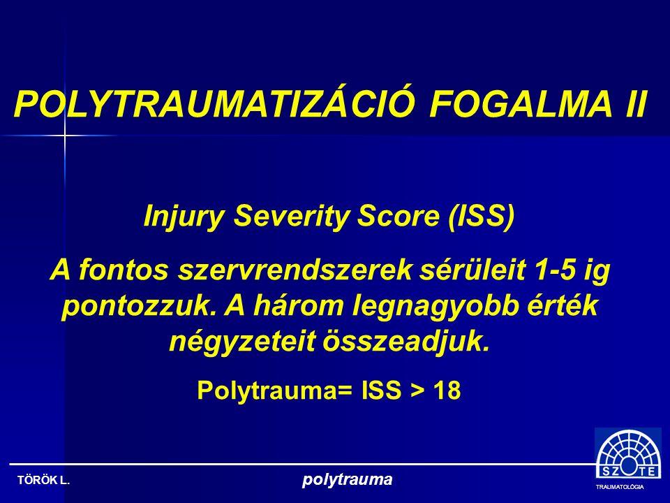 TRAUMATOLÓGIA TÖRÖK L.polytrauma POLYTRAUMATIZÁLT ÉS SÚLYOS SÉRÜLTEK ELLÁTÁSA 13.