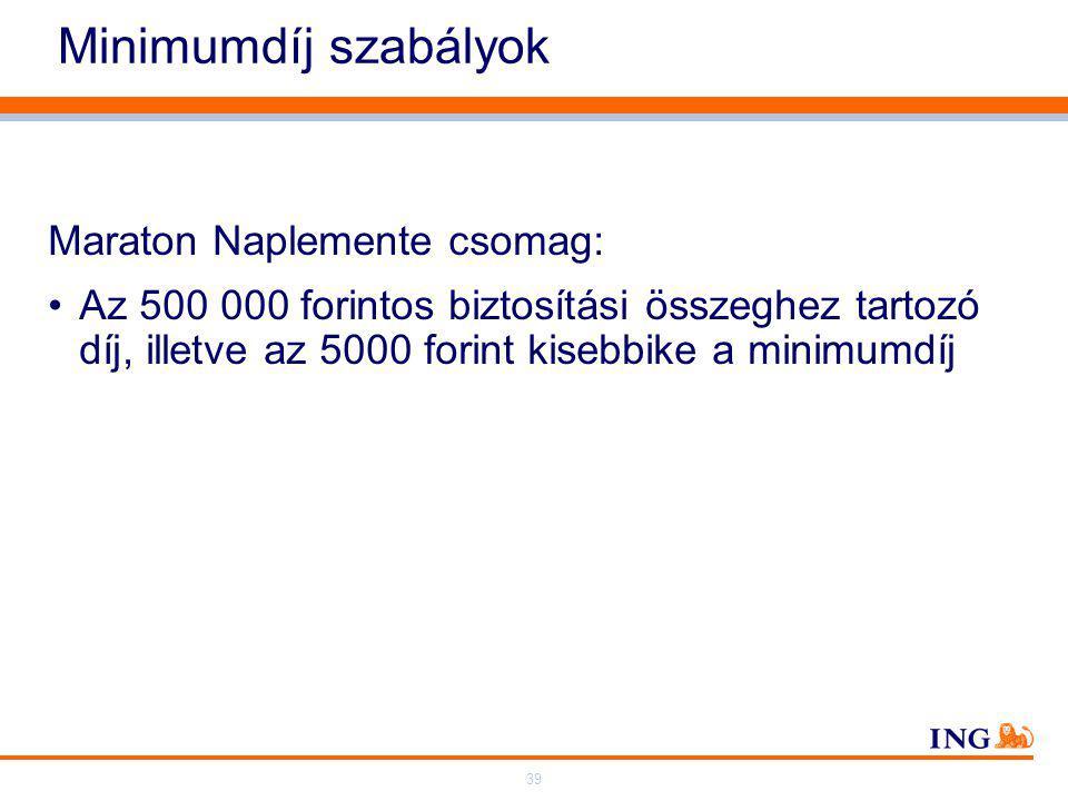 39 Minimumdíj szabályok Maraton Naplemente csomag: Az 500 000 forintos biztosítási összeghez tartozó díj, illetve az 5000 forint kisebbike a minimumdíj