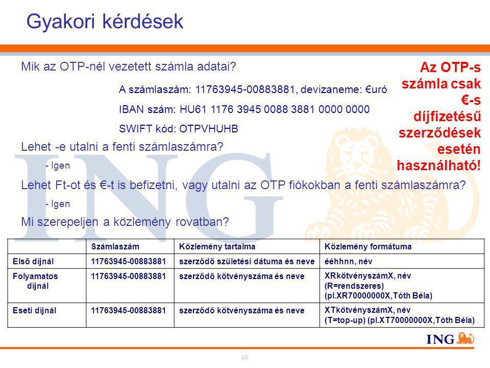 66 Gyakori kérdések Lehet Ft-ot és €-t is befizetni, vagy utalni az OTP fiókokban a fenti számlaszámra.