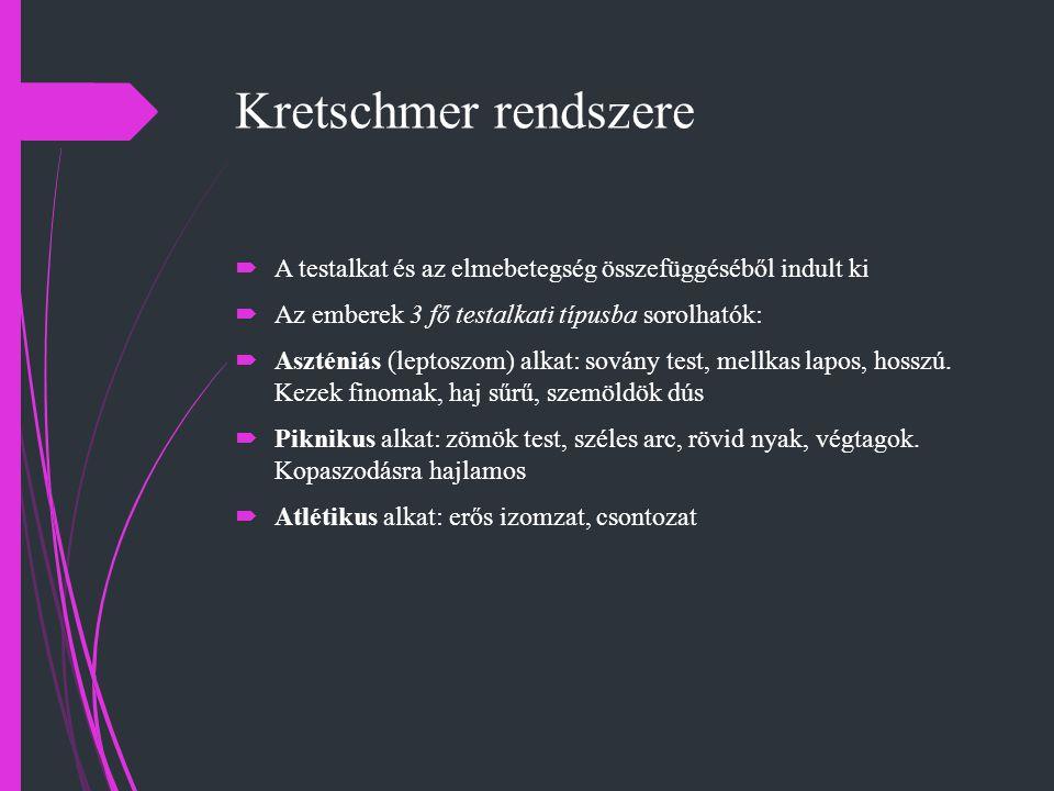 Kretschmer rendszere  A testalkat és az elmebetegség összefüggéséből indult ki  Az emberek 3 fő testalkati típusba sorolhatók:  Aszténiás (leptoszo