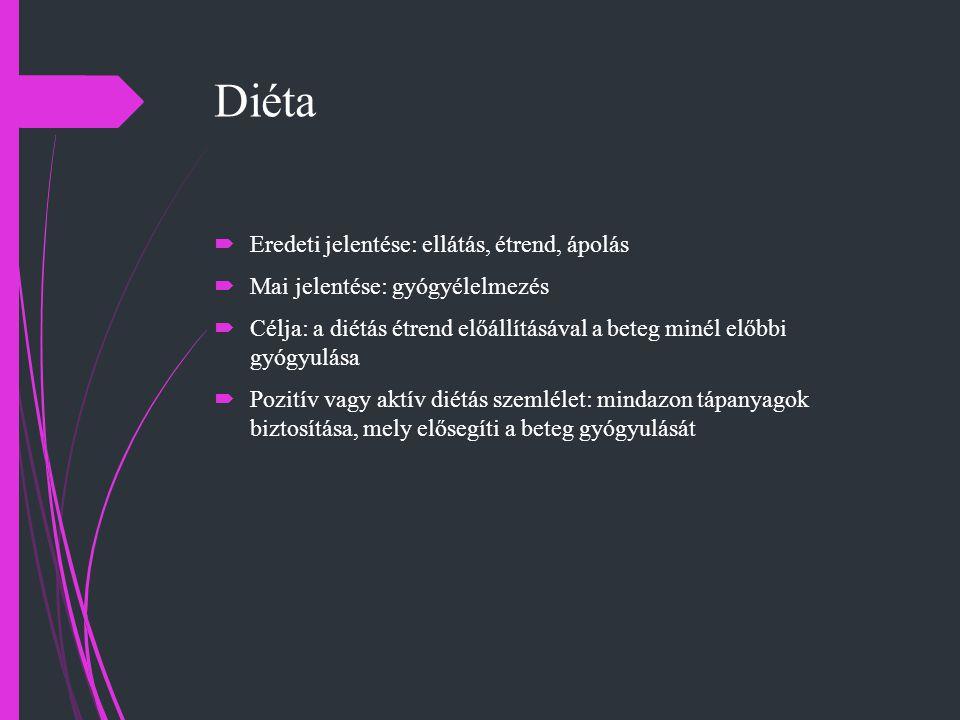 Diéta  Eredeti jelentése: ellátás, étrend, ápolás  Mai jelentése: gyógyélelmezés  Célja: a diétás étrend előállításával a beteg minél előbbi gyógyu