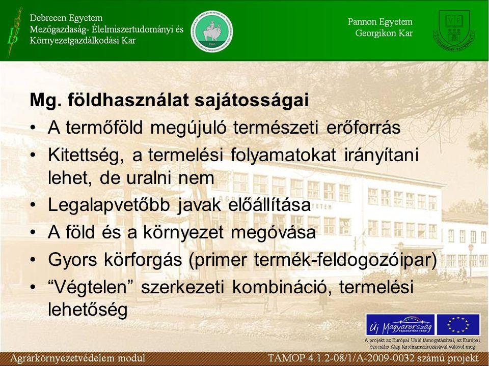 Mg. földhasználat sajátosságai A termőföld megújuló természeti erőforrás Kitettség, a termelési folyamatokat irányítani lehet, de uralni nem Legalapve