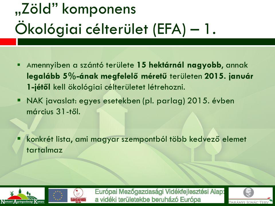 """""""Zöld"""" komponens Ökológiai célterület (EFA) – 1.  A mennyiben a szántó területe 15 hektárnál nagyobb, annak legalább 5%-ának megfelelő méretű terület"""