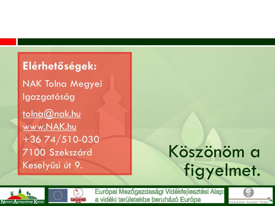 Elérhetőségek: NAK Tolna Megyei Igazgatóság tolna@nak.hu www.NAK.hu +36 74/510-030 7100 Szekszárd Keselyűsi út 9. Köszönöm a figyelmet.