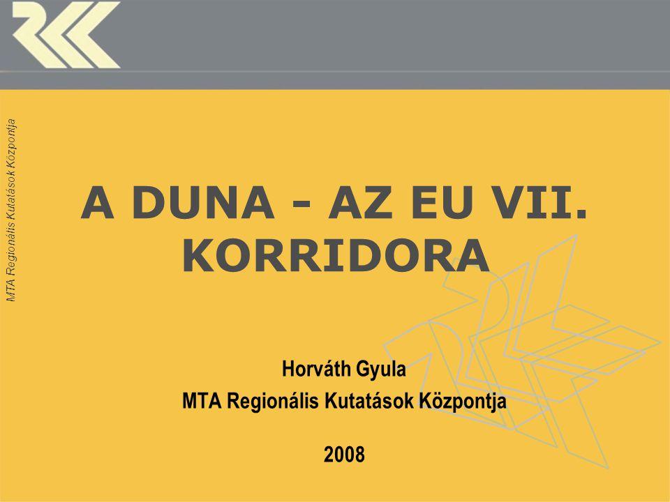 MTA Regionális Kutatások Központja A DUNA - AZ EU VII. KORRIDORA Horváth Gyula MTA Regionális Kutatások Központja 2008