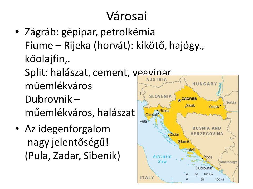 Városai Zágráb: gépipar, petrolkémia Fiume – Rijeka (horvát): kikötő, hajógy., kőolajfin,. Split: halászat, cement, vegyipar, műemlékváros Dubrovnik –