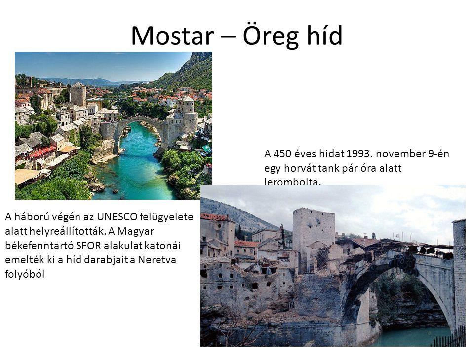 Mostar – Öreg híd A 450 éves hidat 1993. november 9-én egy horvát tank pár óra alatt lerombolta. A háború végén az UNESCO felügyelete alatt helyreállí