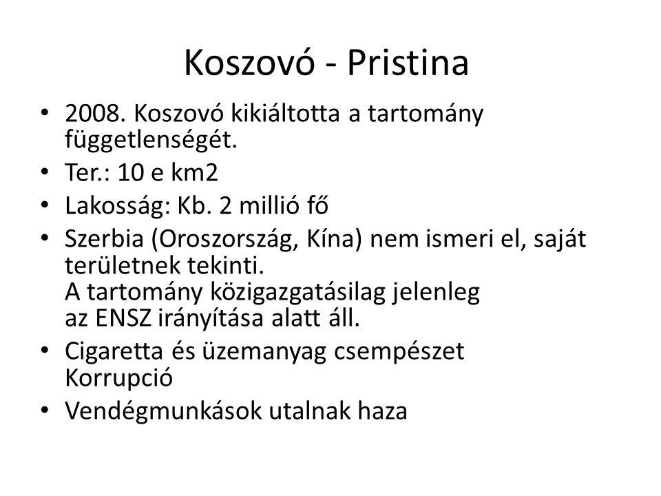 Koszovó - Pristina 2008. Koszovó kikiáltotta a tartomány függetlenségét. Ter.: 10 e km2 Lakosság: Kb. 2 millió fő Szerbia (Oroszország, Kína) nem isme