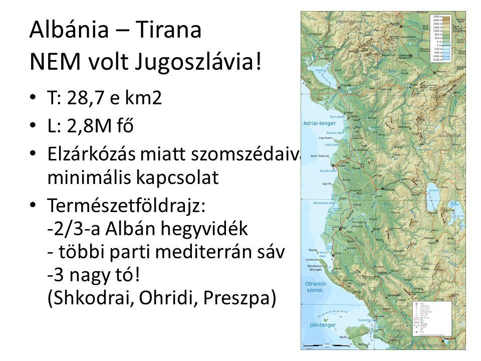 Albánia – Tirana NEM volt Jugoszlávia! T: 28,7 e km2 L: 2,8M fő Elzárkózás miatt szomszédaival minimális kapcsolat Természetföldrajz: -2/3-a Albán heg