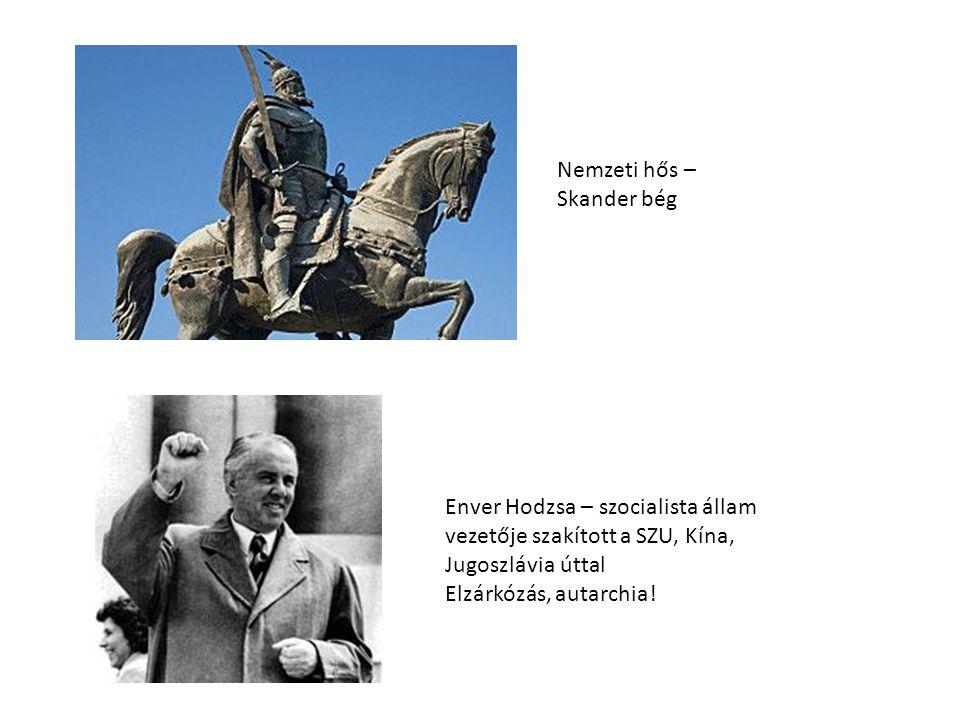 Enver Hodzsa – szocialista állam vezetője szakított a SZU, Kína, Jugoszlávia úttal Elzárkózás, autarchia! Nemzeti hős – Skander bég