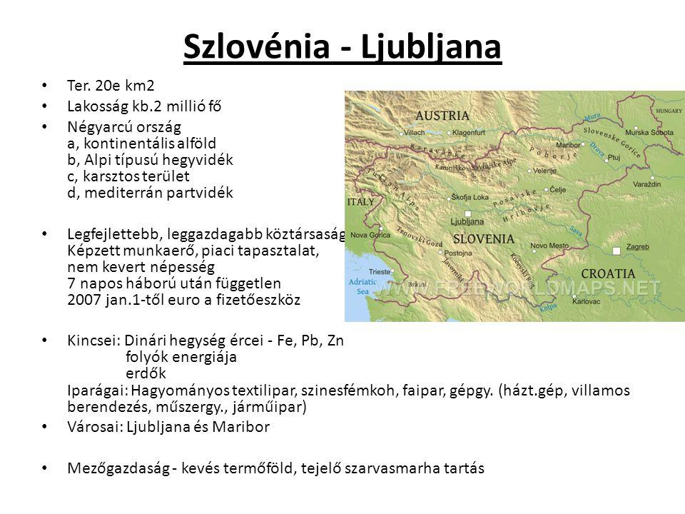 Szlovénia - Ljubljana Ter. 20e km2 Lakosság kb.2 millió fő Négyarcú ország a, kontinentális alföld b, Alpi típusú hegyvidék c, karsztos terület d, med
