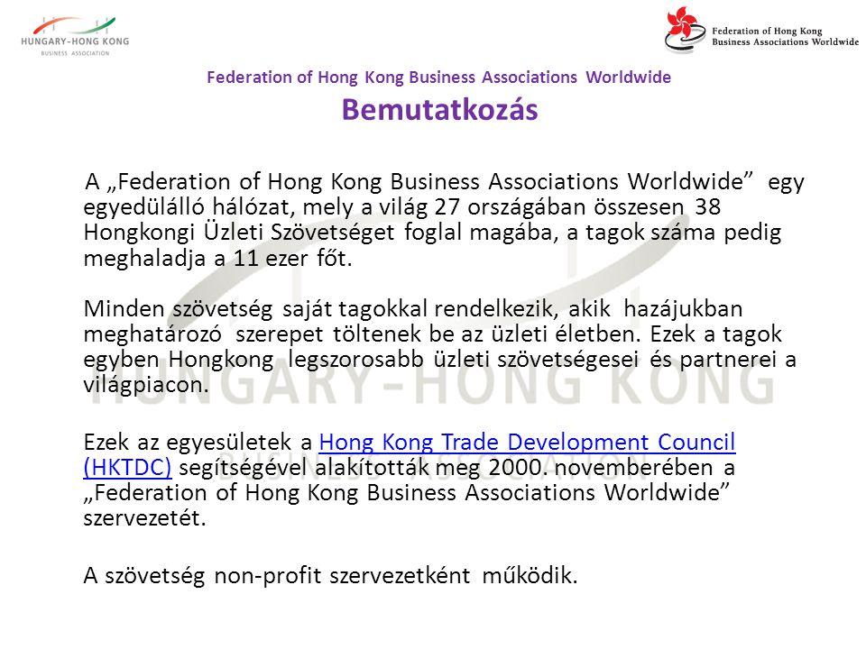"""A """"Federation of Hong Kong Business Associations Worldwide egy egyedülálló hálózat, mely a világ 27 országában összesen 38 Hongkongi Üzleti Szövetséget foglal magába, a tagok száma pedig meghaladja a 11 ezer főt."""