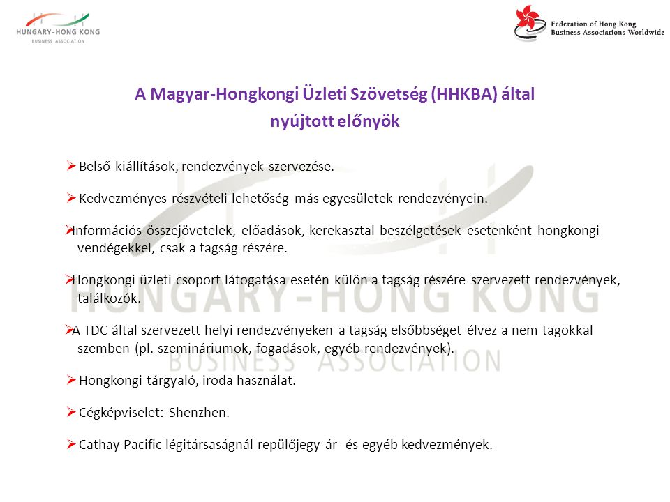 A Magyar-Hongkongi Üzleti Szövetség (HHKBA) által nyújtott előnyök  Belső kiállítások, rendezvények szervezése.  Kedvezményes részvételi lehetőség m