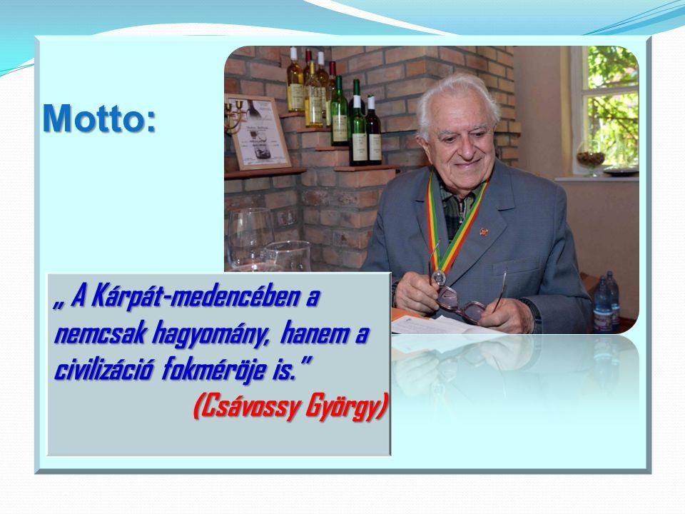 """Motto: """" A Kárpát-medencében a nemcsak hagyomány, hanem a civilizáció fokméröje is."""" (Csávossy György)"""