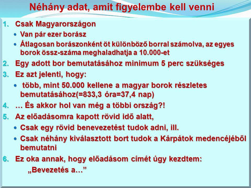 1. Csak Magyarországon Van pár ezer borász Van pár ezer borász Átlagosan borászonként öt különböző borral számolva, az egyes borok össz-száma meghalad