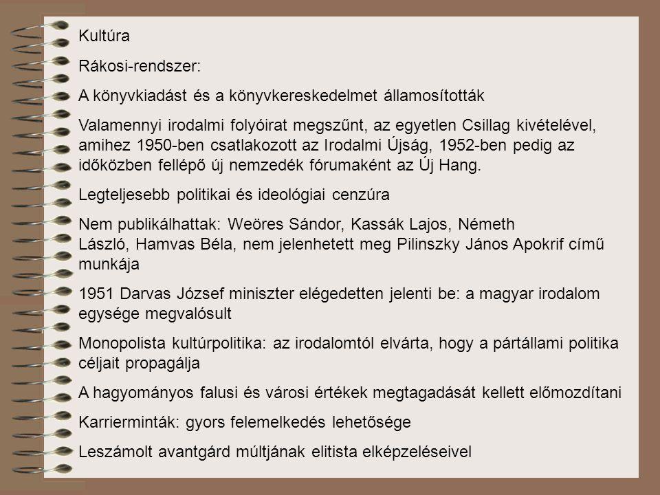 Kultúra Rákosi-rendszer: A könyvkiadást és a könyvkereskedelmet államosították Valamennyi irodalmi folyóirat megszűnt, az egyetlen Csillag kivételével