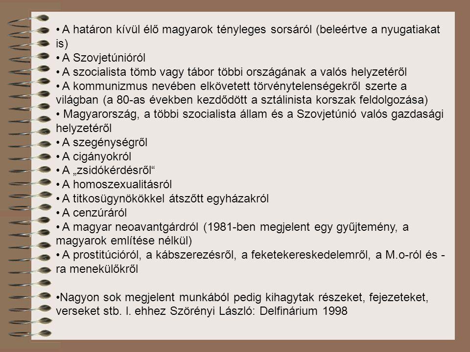 A határon kívül élő magyarok tényleges sorsáról (beleértve a nyugatiakat is) A Szovjetúnióról A szocialista tömb vagy tábor többi országának a valós h
