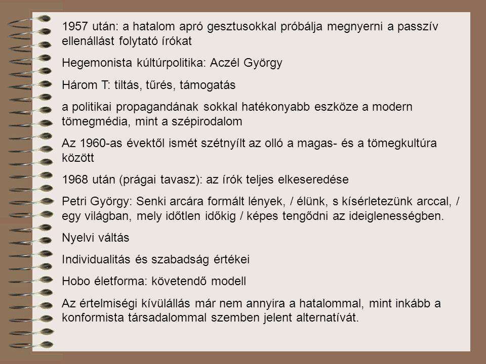 1957 után: a hatalom apró gesztusokkal próbálja megnyerni a passzív ellenállást folytató írókat Hegemonista kúltúrpolitika: Aczél György Három T: tilt