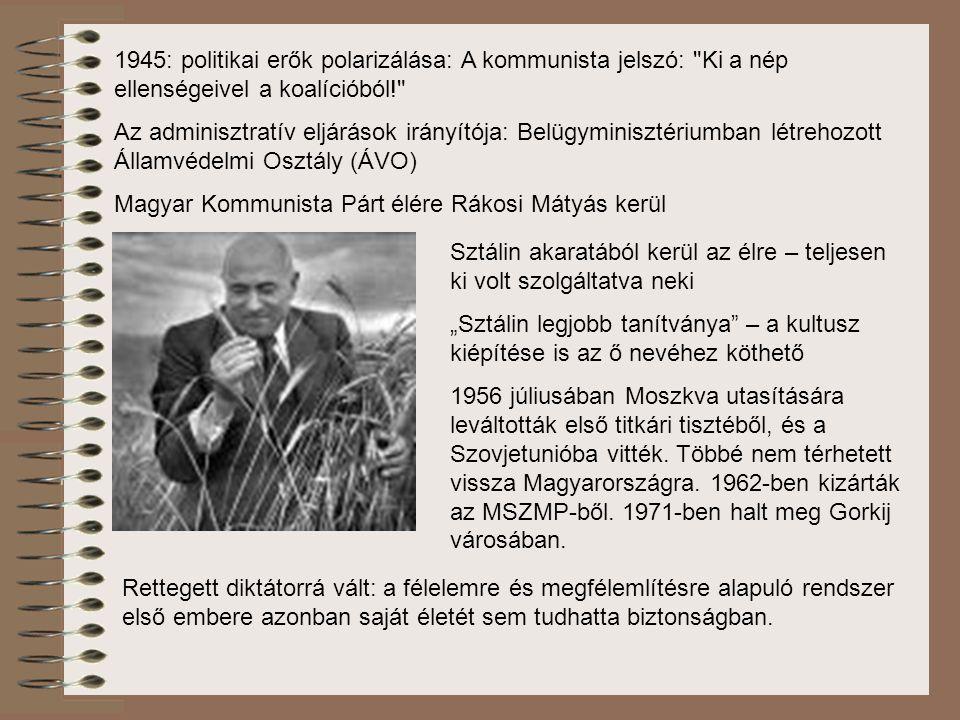 Koncepciós perek Mindszenty József 1948 karácsonya: őrizetbe vették, februárban elítélték – megrettentette a magyaroszági hívőket és mélypontra süllyesztette a Vatikánnal való viszonyt 1949 május: Rajk László (korábbi belügyminiszter) letartóztatása – nagy nyilvánosság előtt lefolytatott per: október 15-iki kivégzés – a 30-as évek moszkvai pereire emlékeztető színjáték Vád: Titóval szövetkezett a magyar népi demokrácia megdöntésére Kialakul és megszilárdul az egypárt-rendszer 1948 őszétől államosítják a szakszervezeteket: Munkásversenyek, sztahanovista mozgalom, beszolgáltatási verseny A párt öklének nevezett erőszakszervezet, a politikai rendőrség végleges formájában Kádár János belügyminisztersége alatt jött létre.