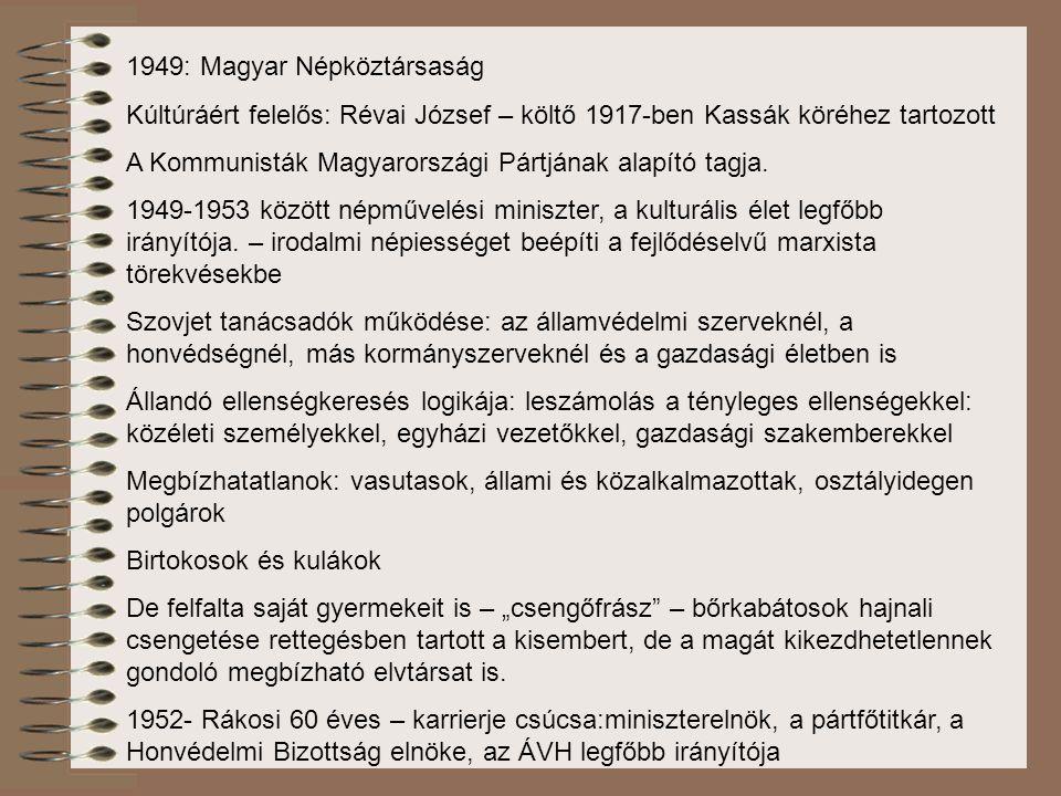 1949: Magyar Népköztársaság Kúltúráért felelős: Révai József – költő 1917-ben Kassák köréhez tartozott A Kommunisták Magyarországi Pártjának alapító t