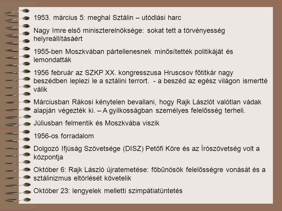 1953. március 5: meghal Sztálin – utódlási harc Nagy Imre első miniszterelnöksége: sokat tett a törvényesség helyreállításáért 1955-ben Moszkvában pár