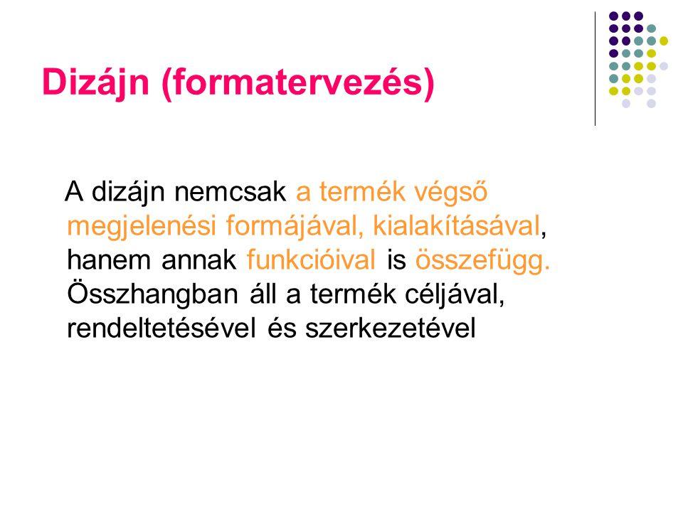 Dizájn (formatervezés) A dizájn nemcsak a termék végső megjelenési formájával, kialakításával, hanem annak funkcióival is összefügg. Összhangban áll a