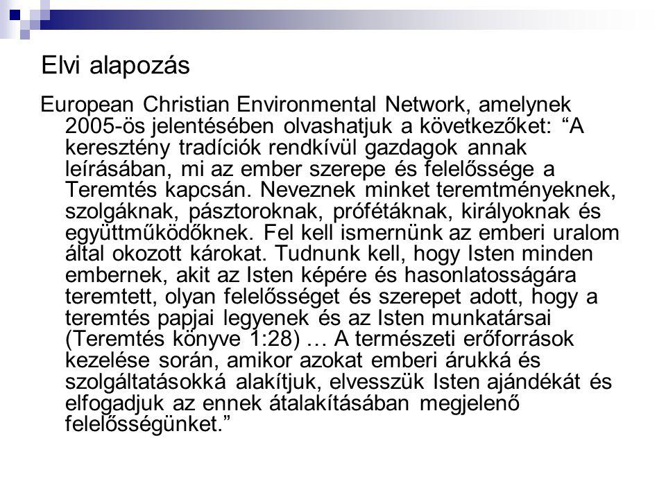Elvi alapozás European Christian Environmental Network, amelynek 2005-ös jelentésében olvashatjuk a következőket: A keresztény tradíciók rendkívül gazdagok annak leírásában, mi az ember szerepe és felelőssége a Teremtés kapcsán.