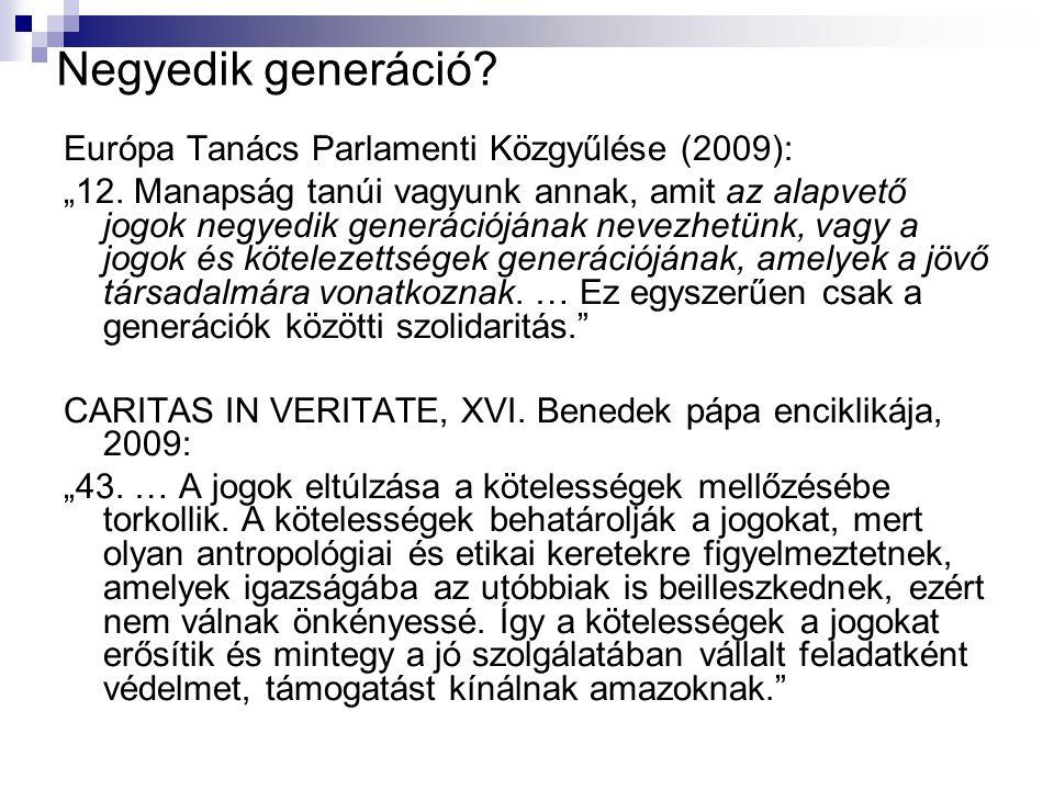 """Negyedik generáció? Európa Tanács Parlamenti Közgyűlése (2009): """"12. Manapság tanúi vagyunk annak, amit az alapvető jogok negyedik generációjának neve"""
