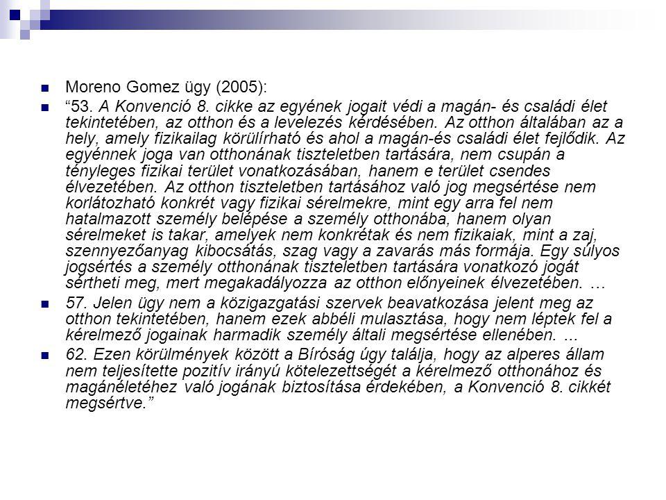 """Moreno Gomez ügy (2005): """"53. A Konvenció 8. cikke az egyének jogait védi a magán- és családi élet tekintetében, az otthon és a levelezés kérdésében."""