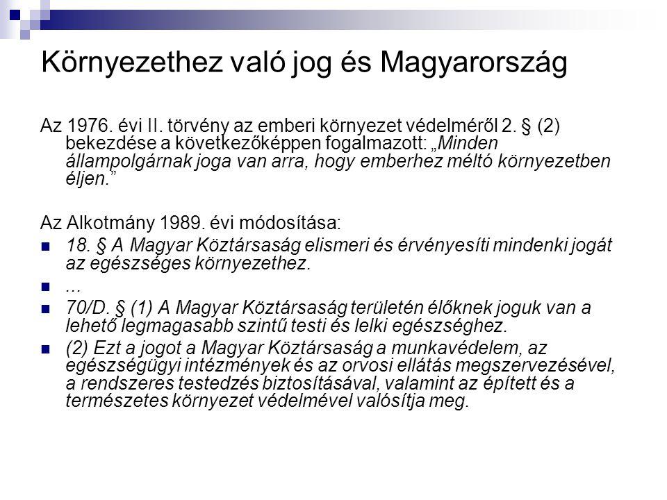 """Környezethez való jog és Magyarország Az 1976. évi II. törvény az emberi környezet védelméről 2. § (2) bekezdése a következőképpen fogalmazott: """"Minde"""