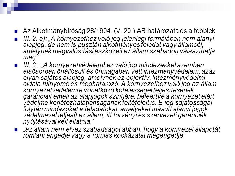 """Az Alkotmánybíróság 28/1994. (V. 20.) AB határozata és a többiek III. 2. a): """"A környezethez való jog jelenlegi formájában nem alanyi alapjog, de nem"""