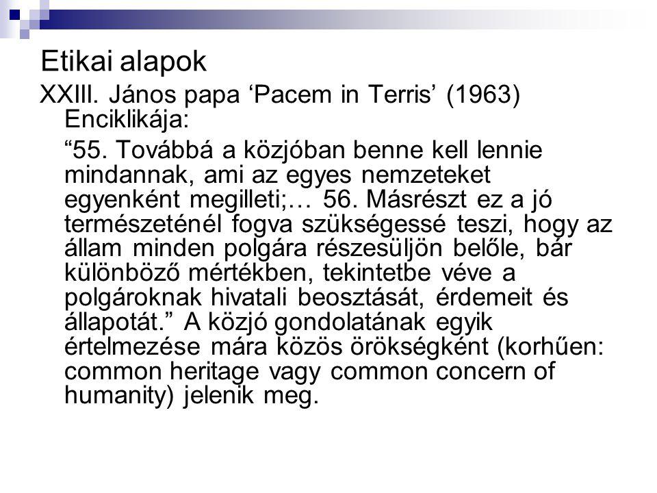 """Etikai alapok XXIII. János papa 'Pacem in Terris' (1963) Enciklikája: """"55. Továbbá a közjóban benne kell lennie mindannak, ami az egyes nemzeteket egy"""