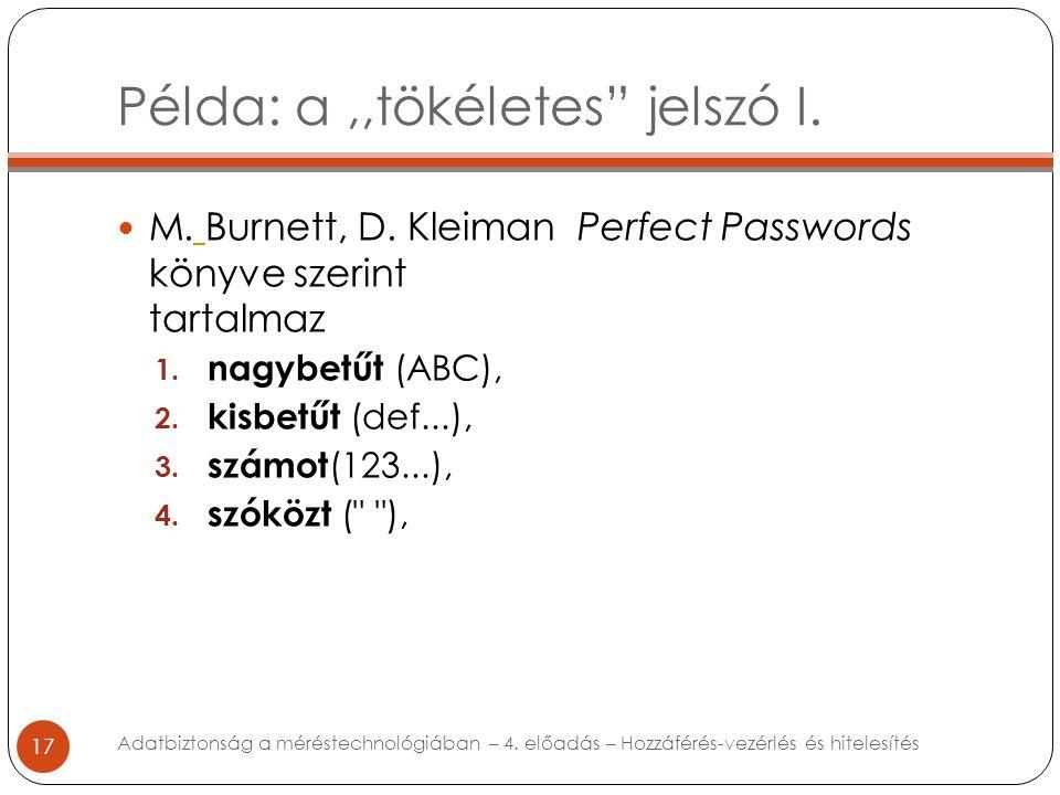 """Példa: a,,tökéletes"""" jelszó I. 17 M. Burnett, D. Kleiman Perfect Passwords könyve szerint tartalmaz 1. nagybetűt (ABC), 2. kisbetűt (def...), 3. számo"""