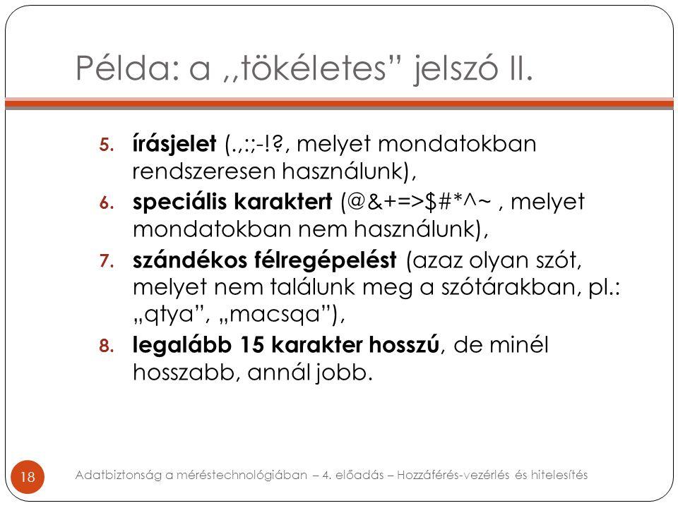 """Példa: a,,tökéletes"""" jelszó II. 18 5. írásjelet (.,:;-!?, melyet mondatokban rendszeresen használunk), 6. speciális karaktert (@&+=>$#*^~, melyet mond"""