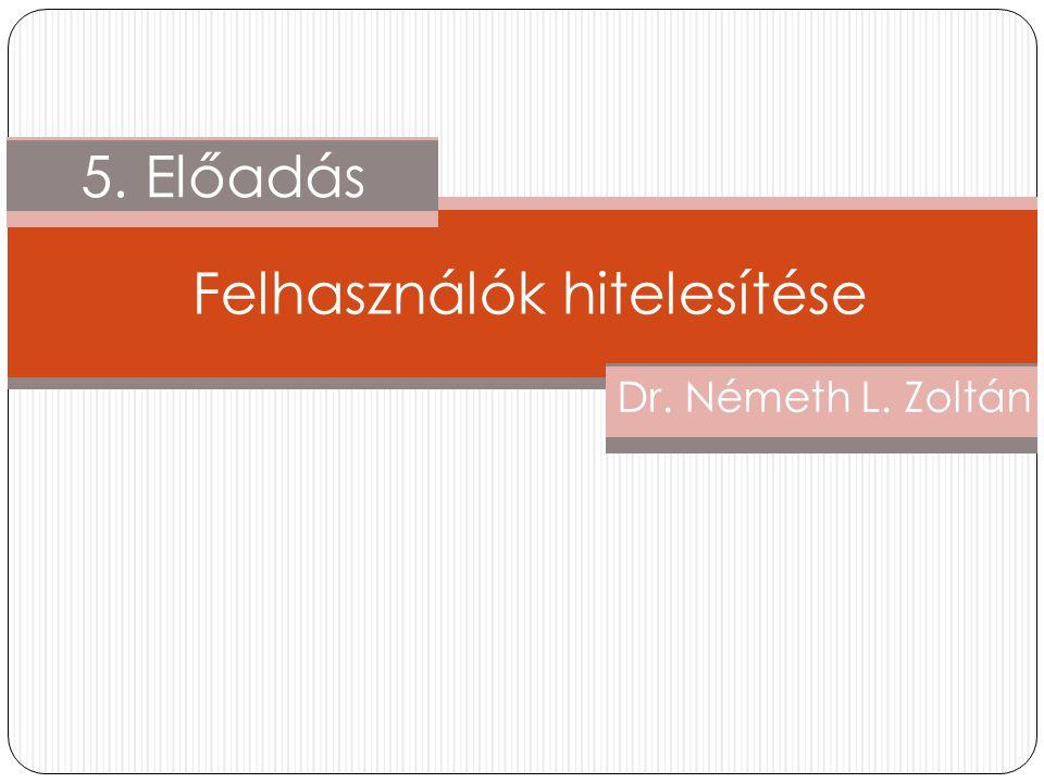 Dr. Németh L. Zoltán 1. Előadás5. Előadás Felhasználók hitelesítése
