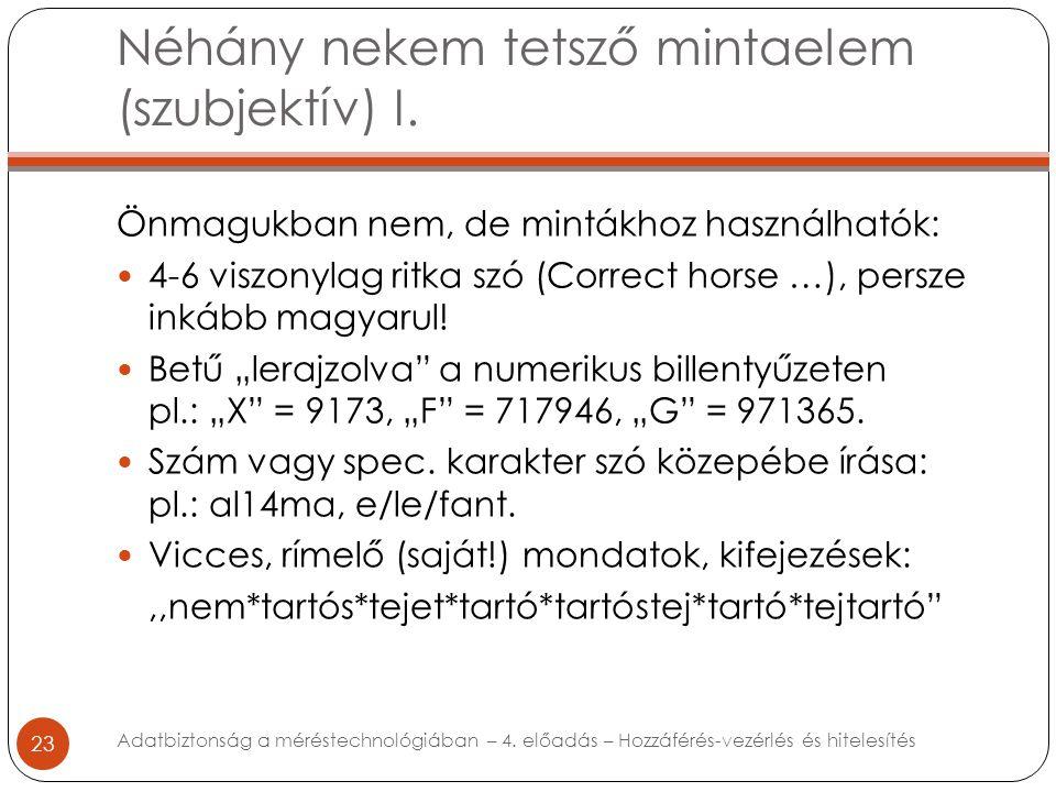 Néhány nekem tetsző mintaelem (szubjektív) I. 23 Önmagukban nem, de mintákhoz használhatók: 4-6 viszonylag ritka szó (Correct horse …), persze inkább