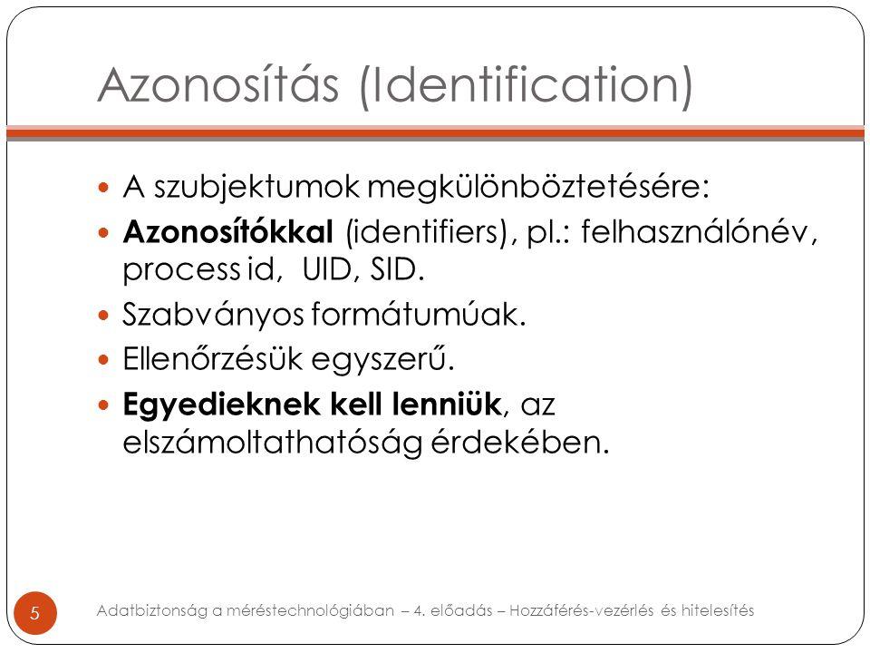 Azonosítás (Identification) 5 A szubjektumok megkülönböztetésére: Azonosítókkal (identifiers), pl.: felhasználónév, process id, UID, SID. Szabványos f