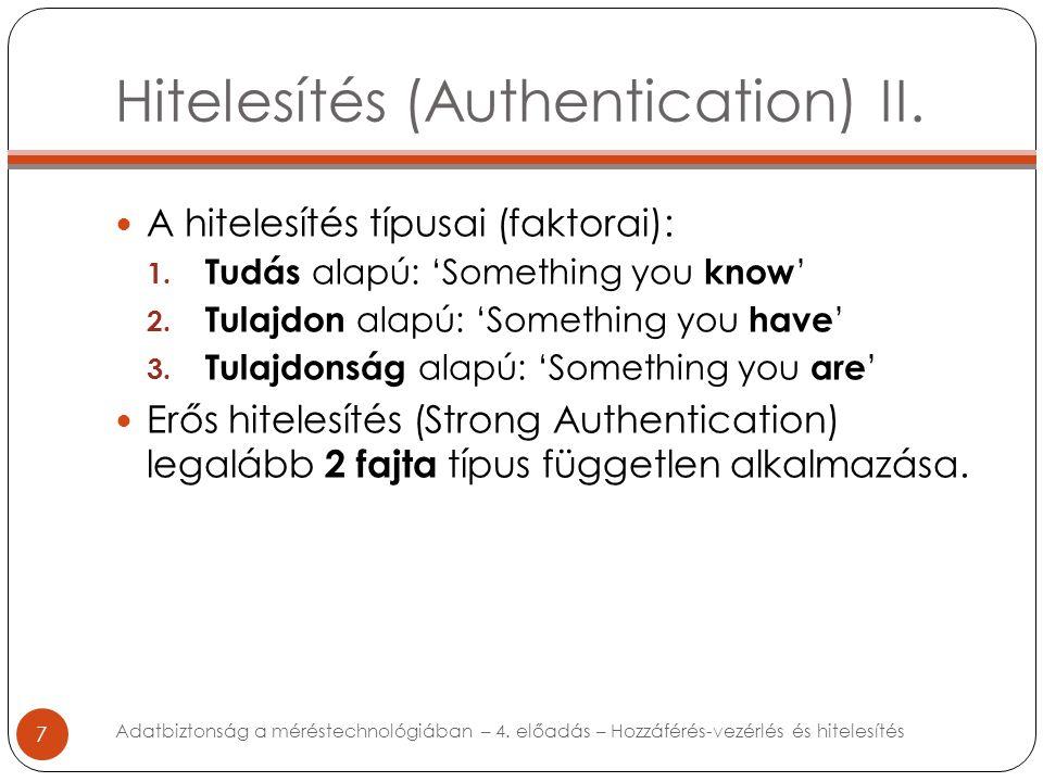 Hitelesítés (Authentication) II. 7 A hitelesítés típusai (faktorai): 1. Tudás alapú: 'Something you know ' 2. Tulajdon alapú: 'Something you have ' 3.