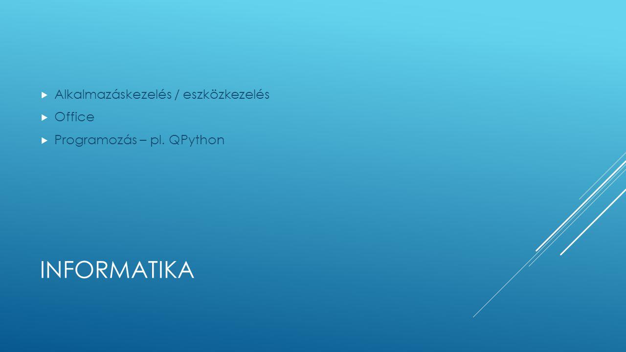 INFORMATIKA  Alkalmazáskezelés / eszközkezelés  Office  Programozás – pl. QPython