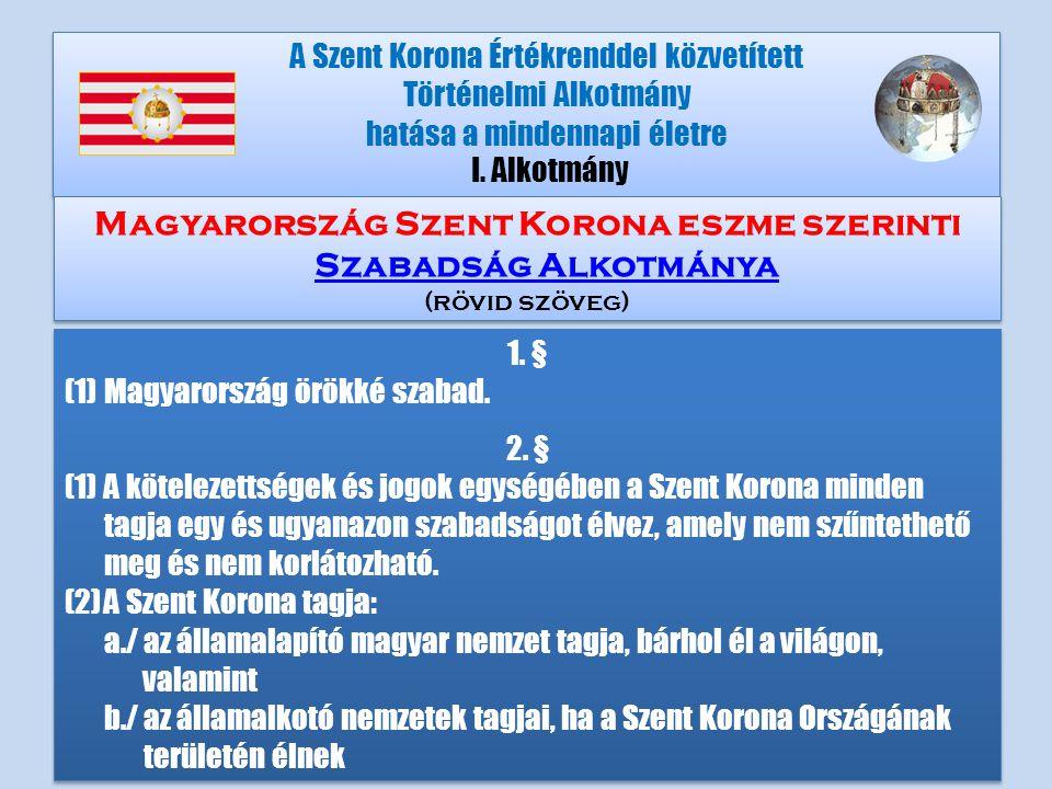 1. § (1)Magyarország örökké szabad. 2.