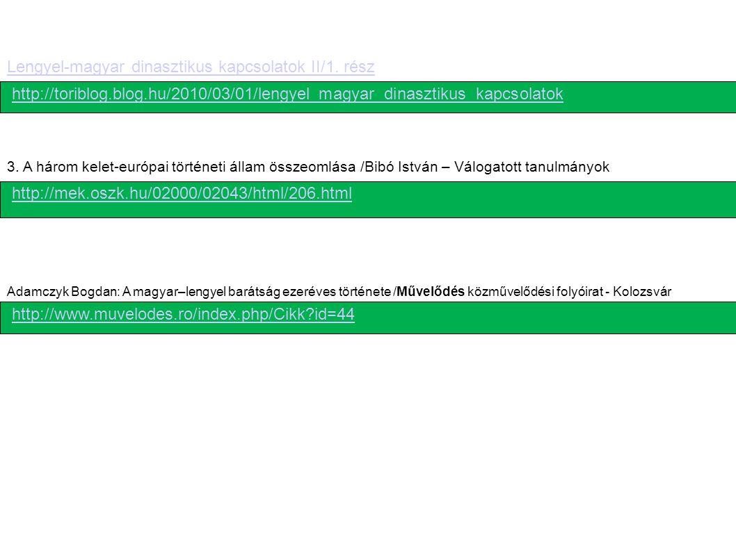 http://toriblog.blog.hu/2010/03/01/lengyel_magyar_dinasztikus_kapcsolatok Lengyel-magyar dinasztikus kapcsolatok II/1. rész http://mek.oszk.hu/02000/0