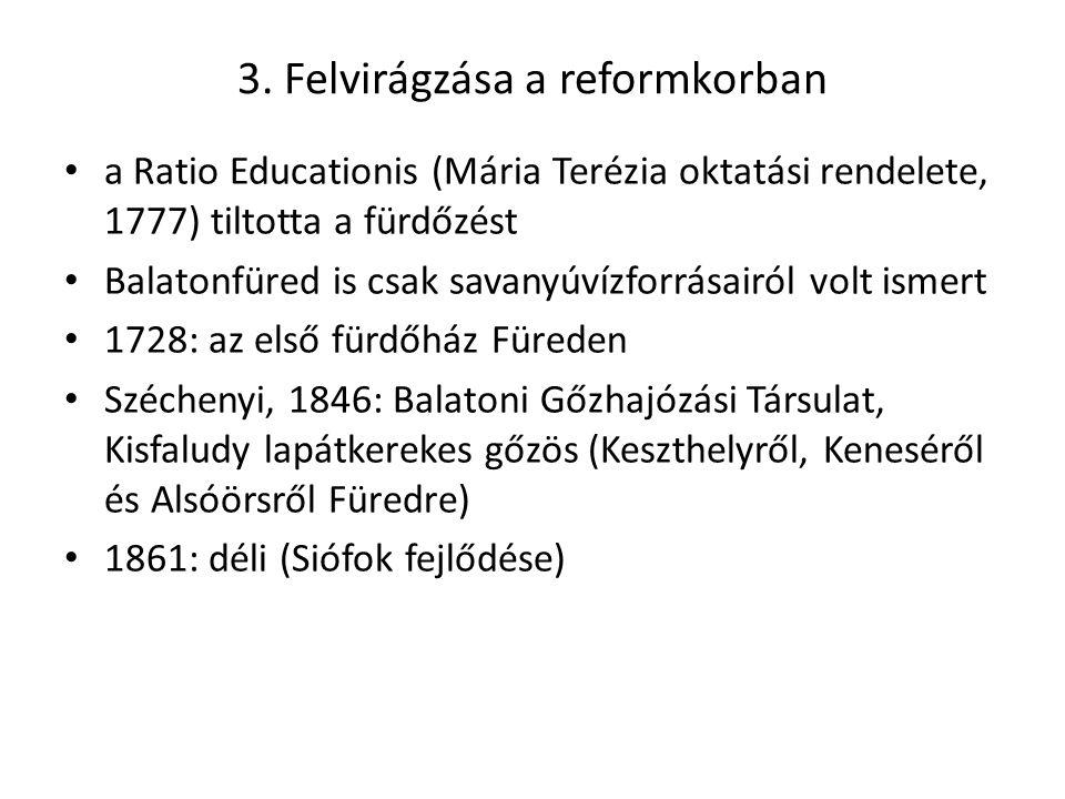 3. Felvirágzása a reformkorban a Ratio Educationis (Mária Terézia oktatási rendelete, 1777) tiltotta a fürdőzést Balatonfüred is csak savanyúvízforrás