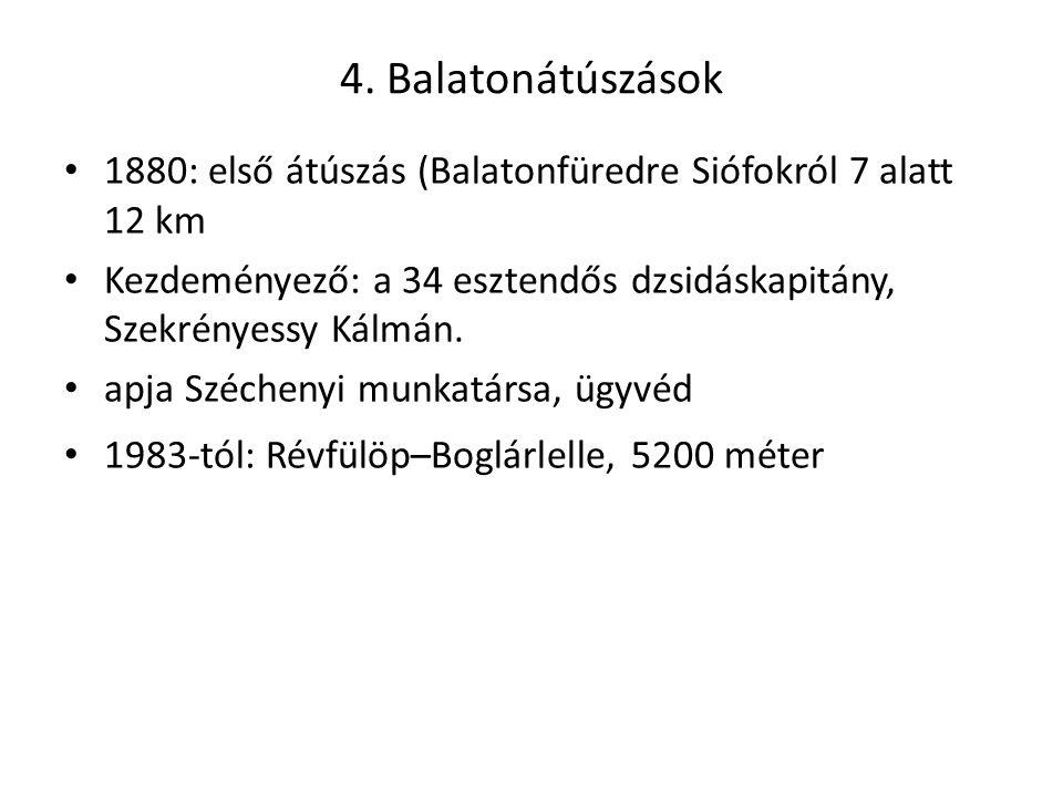 4. Balatonátúszások 1880: első átúszás (Balatonfüredre Siófokról 7 alatt 12 km Kezdeményező: a 34 esztendős dzsidáskapitány, Szekrényessy Kálmán. apja