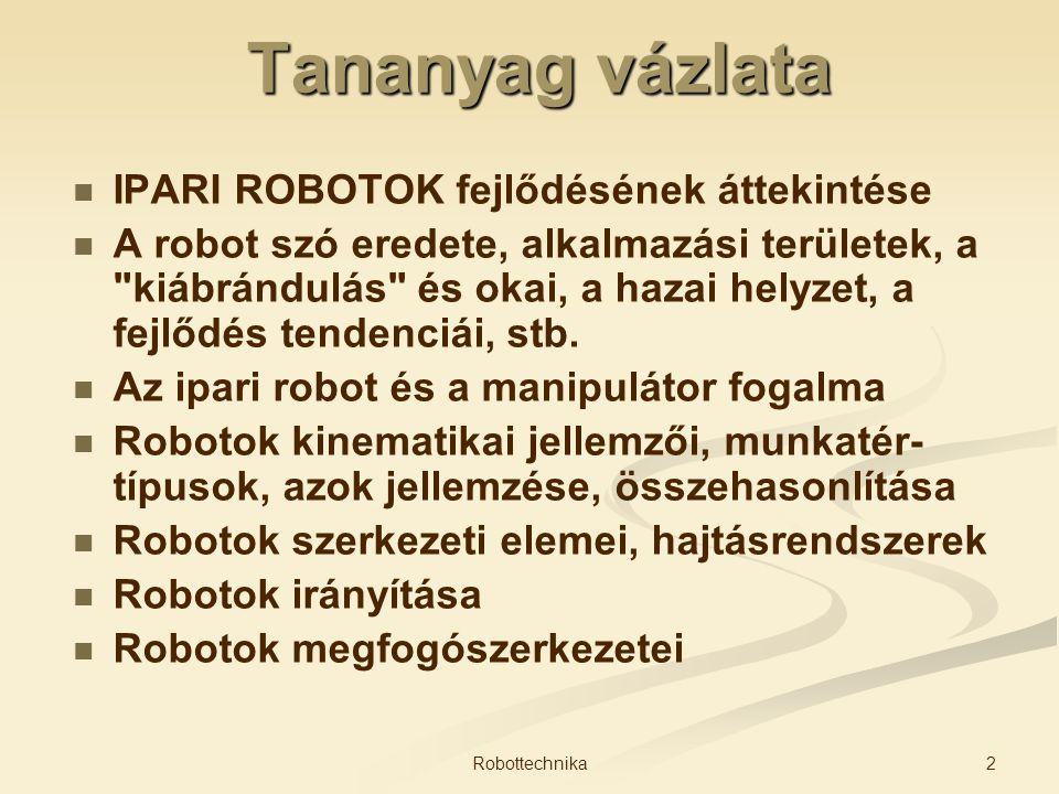 Tananyag vázlata IPARI ROBOTOK fejlődésének áttekintése A robot szó eredete, alkalmazási területek, a
